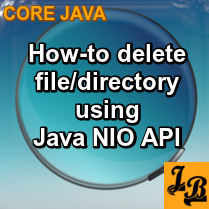 How to delete a file or directory in Java using NIO API